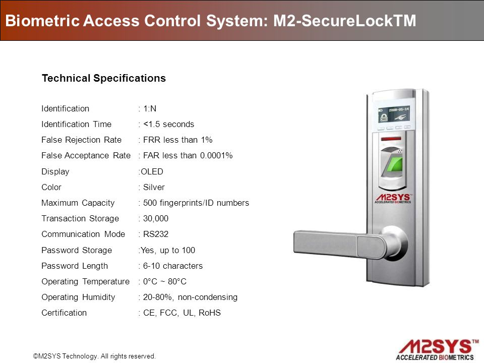 Biometric Access Control System: M2-SecureLockTM ©M2SYS Technology. All rights reserved. Technical Specifications Identification : 1:N Identification