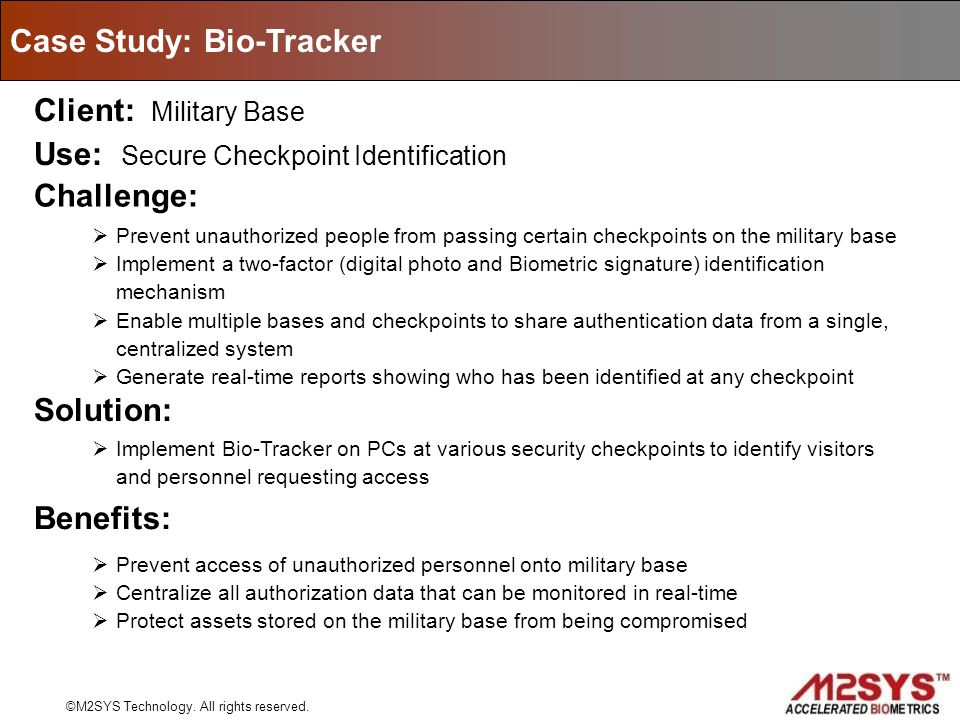 Case Study: Bio-Tracker Client: Military Base Challenge: Use: Secure Checkpoint Identification Prevent unauthorized people from passing certain checkp
