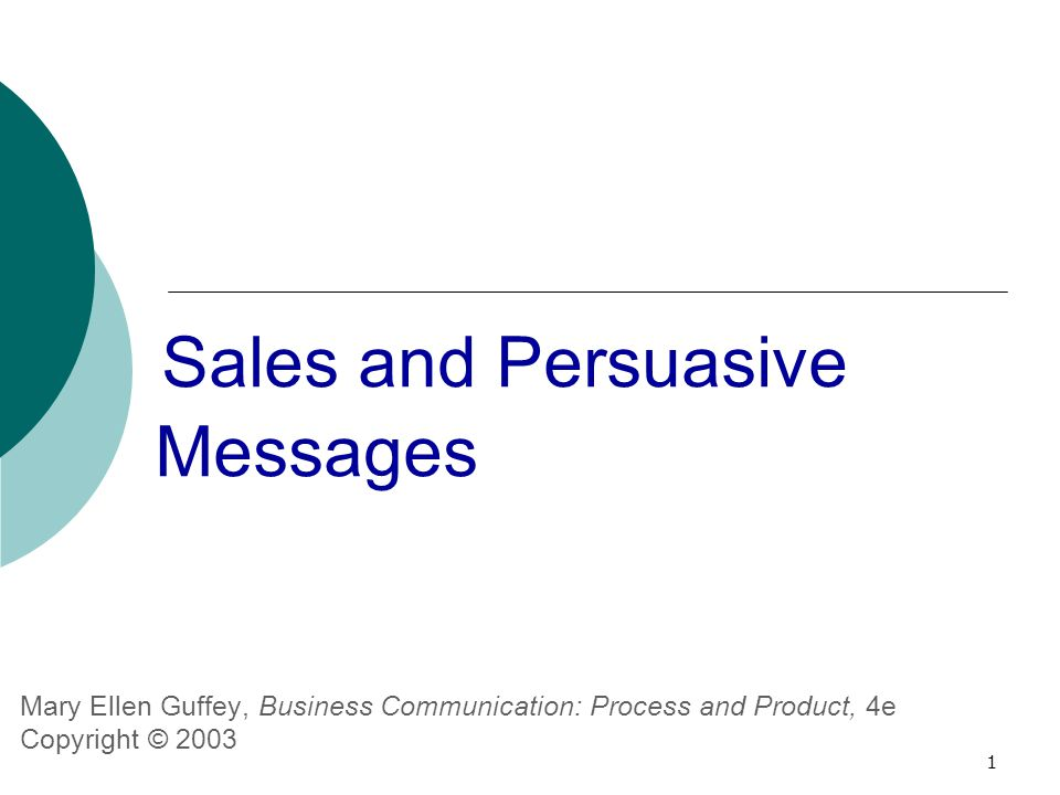 1 Sales and Persuasive Messages Mary Ellen Guffey, Business Communication: Process and Product, 4e Copyright © 2003