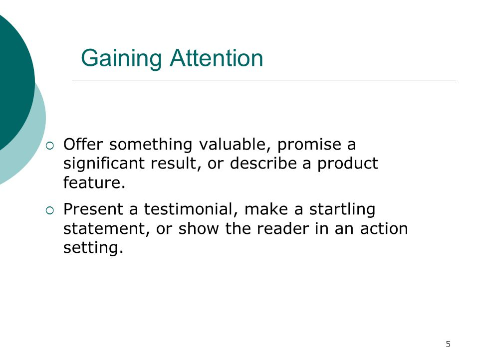 5 Gaining Attention Offer something valuable, promise a significant result, or describe a product feature.