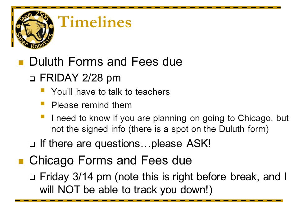 Timelines Duluth Forms and Fees due FRIDAY 2/28 pm Youll have to talk to teachers Please remind them I need to know if you are planning on going to Ch