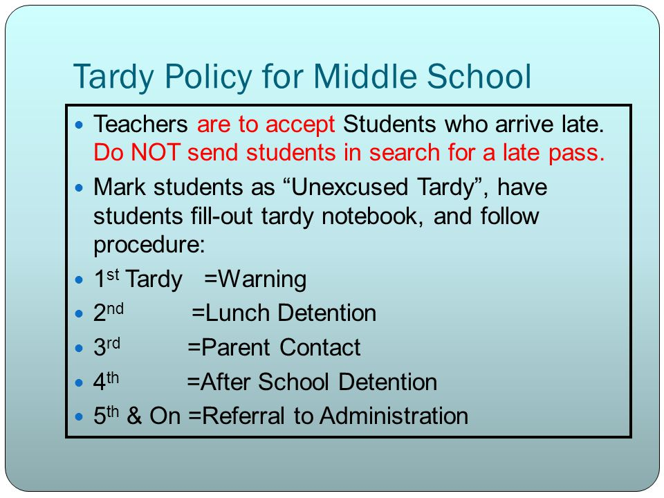 Tardy Policy for Middle School Teachers are to accept Students who arrive late. Do NOT send students in search for a late pass. Mark students as Unexc
