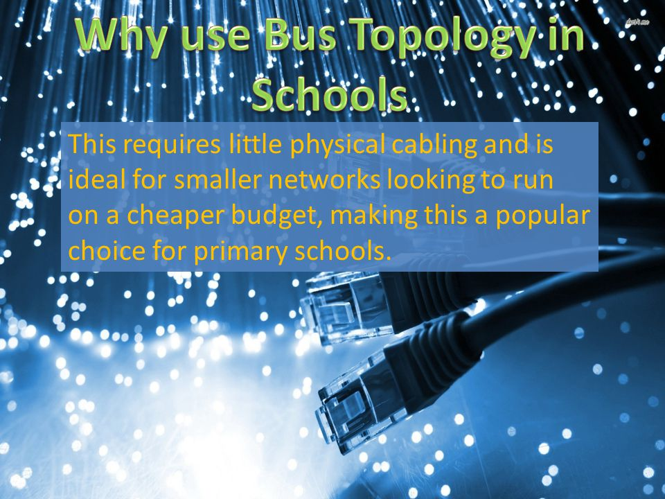 This requires little physical cabling and is ideal for smaller networks looking to run on a cheaper budget, making this a popular choice for primary schools.