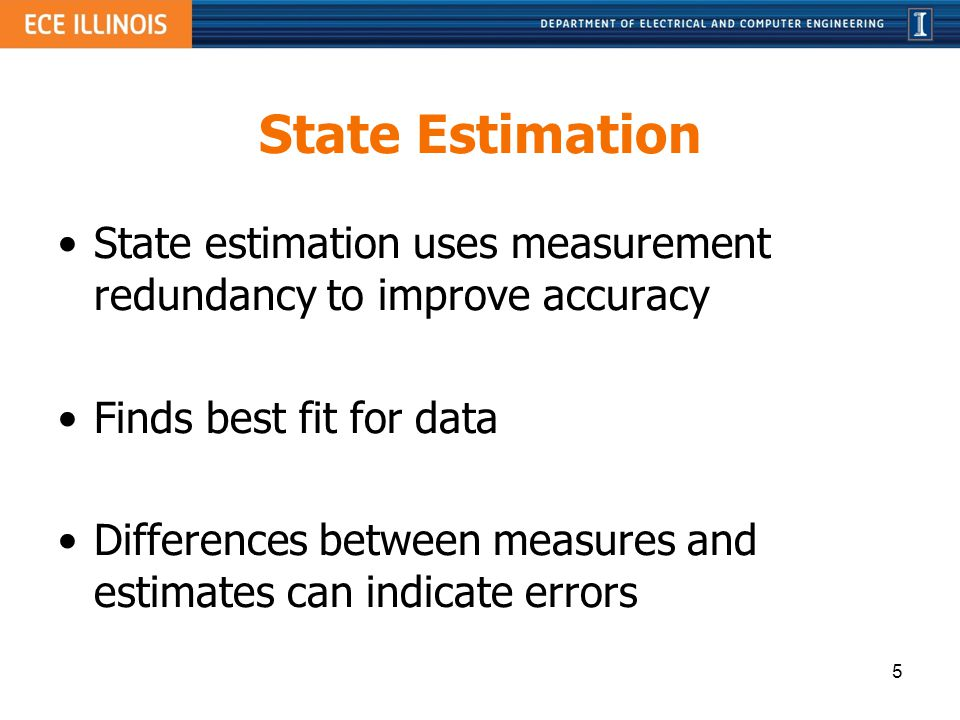State Estimation State estimation uses measurement redundancy to improve accuracy Finds best fit for data Differences between measures and estimates c