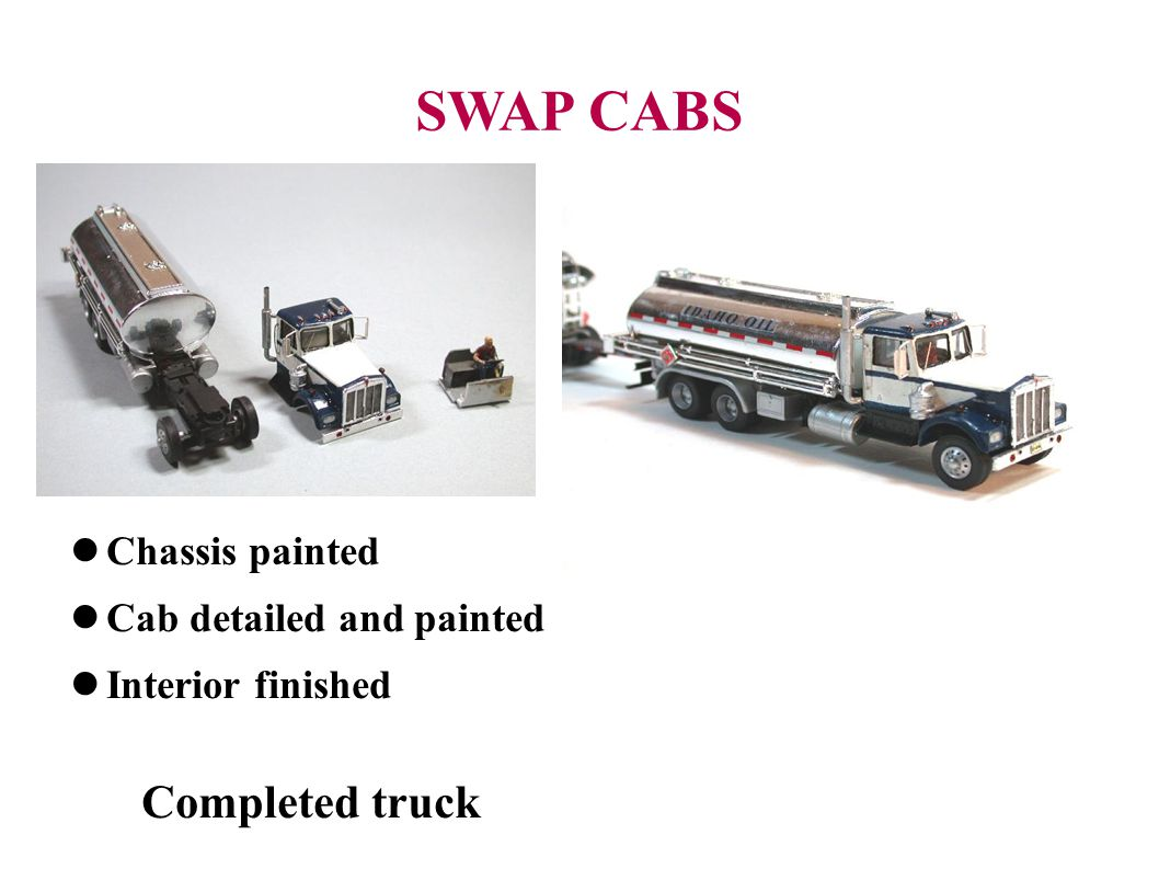 SWAP CABS Chassis painted Cab detailed and painted Interior finished Completed truck