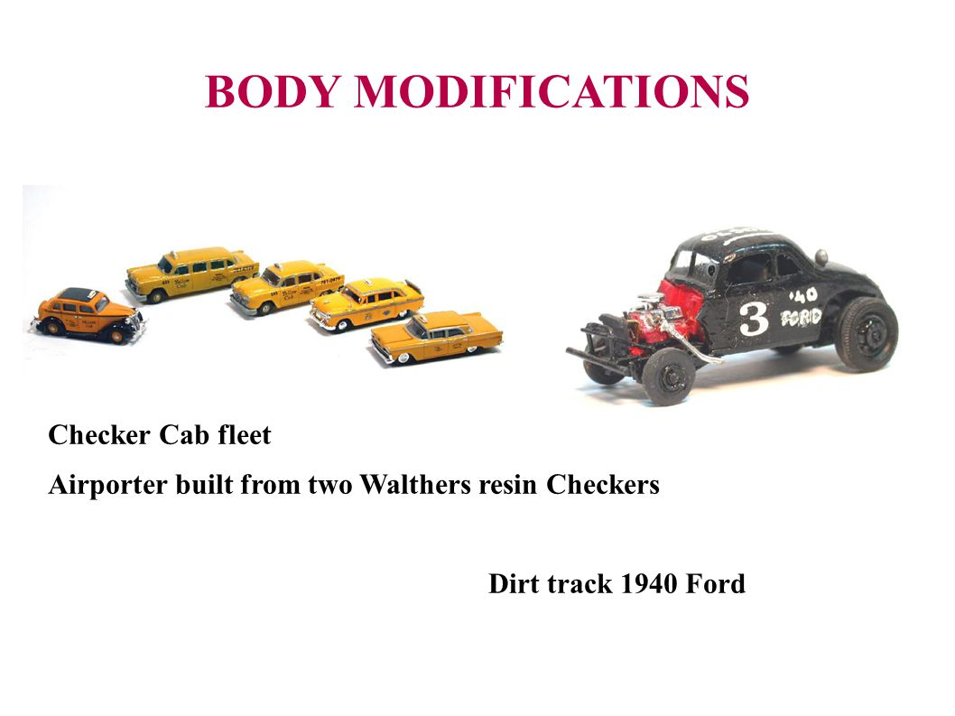 BODY MODIFICATIONS Checker Cab fleet Airporter built from two Walthers resin Checkers Dirt track 1940 Ford