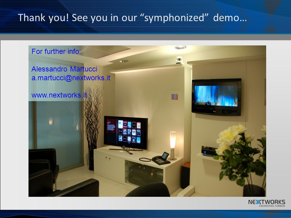 Thank you! See you in our symphonized demo… For further info: Alessandro Martucci a.martucci@nextworks.it www.nextworks.it