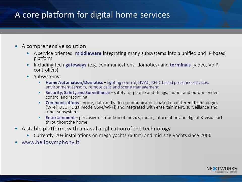 A core platform for digital home services A comprehensive solution A service-oriented middleware integrating many subsystems into a unified and IP-bas