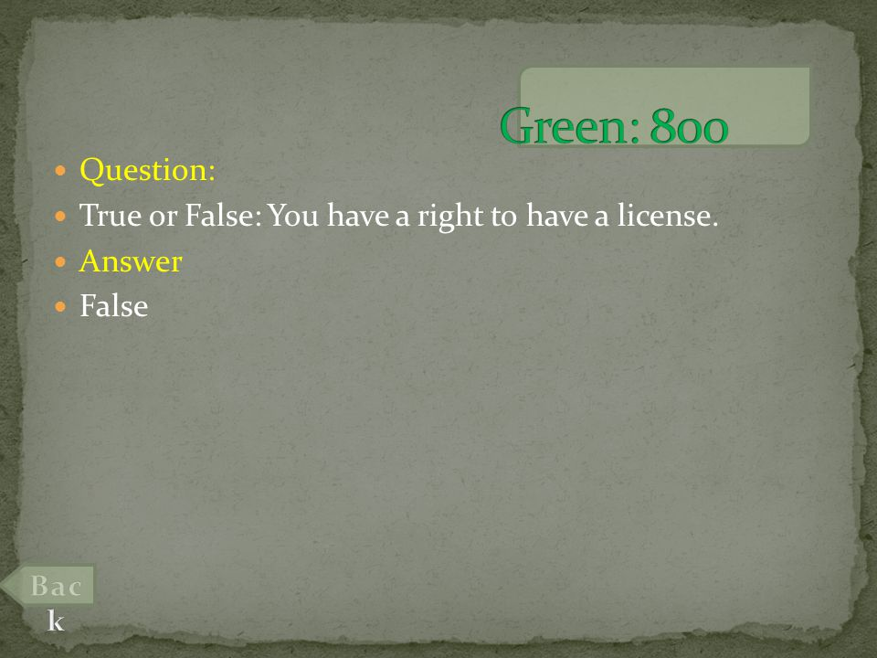 Question: True or False: You have a right to have a license. Answer False