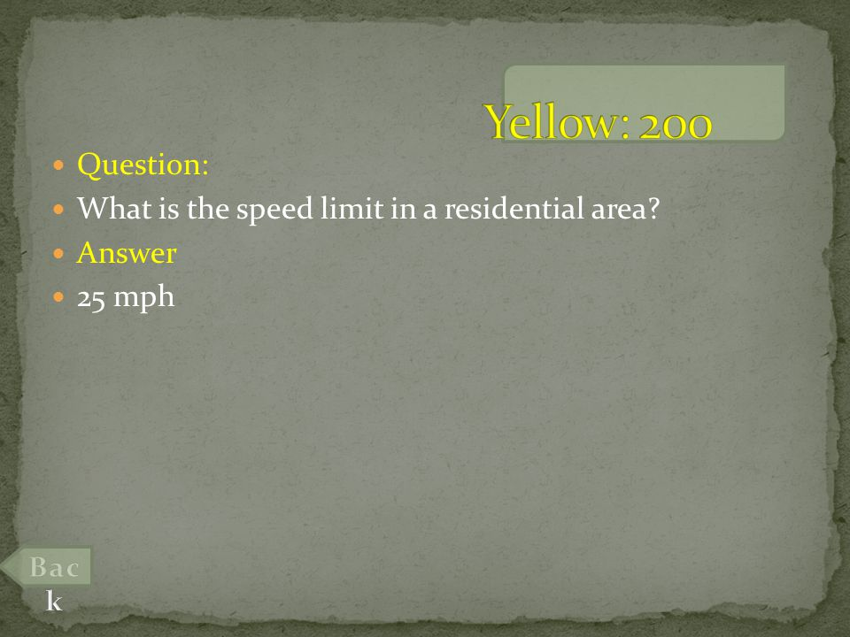Question: What is the speed limit in a residential area Answer 25 mph