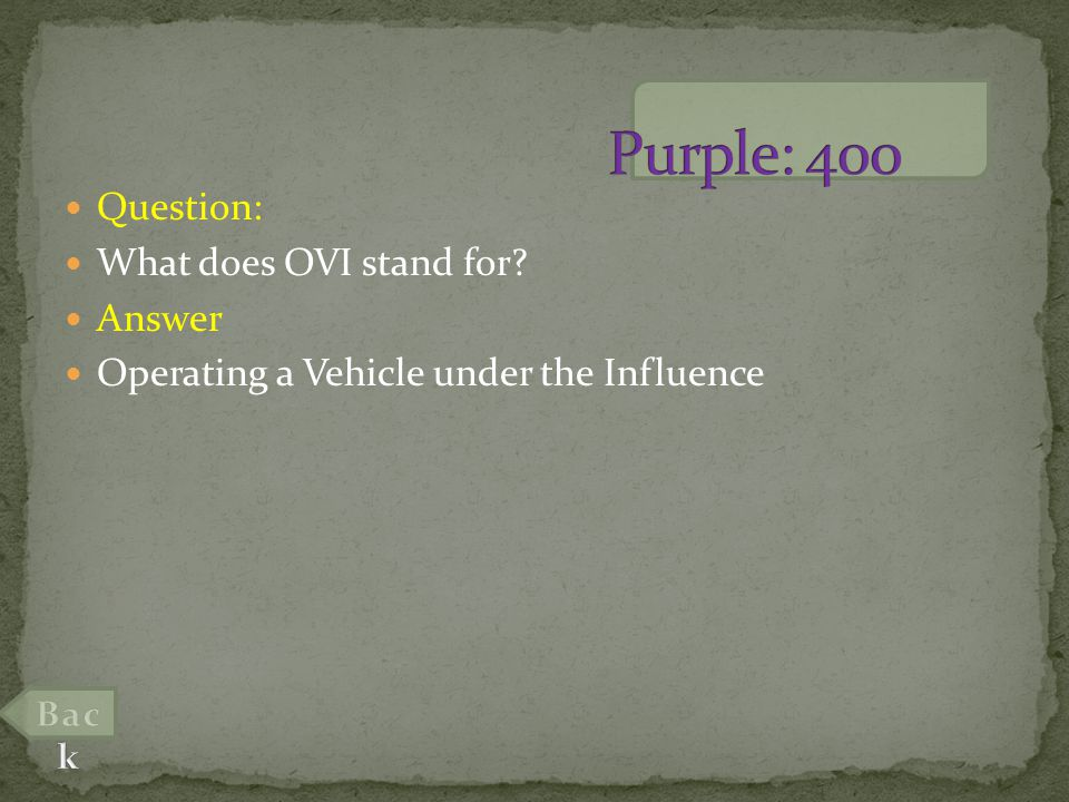 Question: What does OVI stand for Answer Operating a Vehicle under the Influence