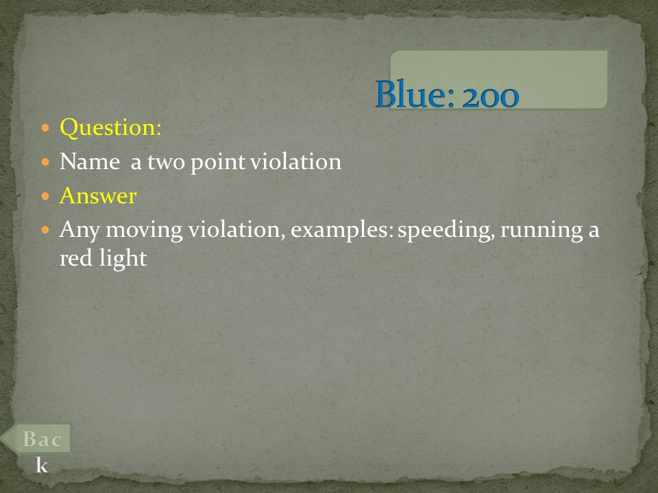 Question: Name a two point violation Answer Any moving violation, examples: speeding, running a red light