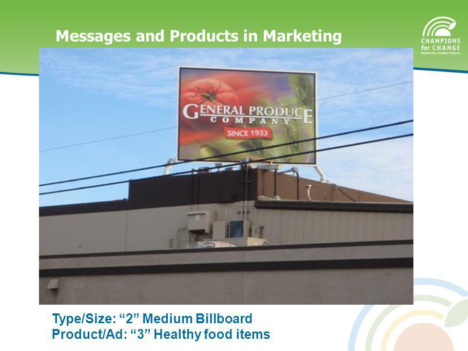 Messages and Products in Marketing Type/Size: 2 Medium Billboard Product/Ad: 3 Healthy food items