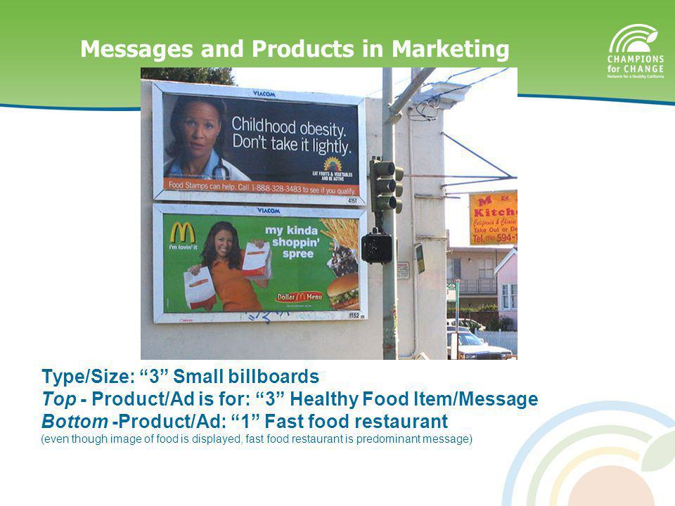 Messages and Products in Marketing Type/Size: 3 Small billboards Top - Product/Ad is for: 3 Healthy Food Item/Message Bottom -Product/Ad: 1 Fast food restaurant (even though image of food is displayed, fast food restaurant is predominant message)
