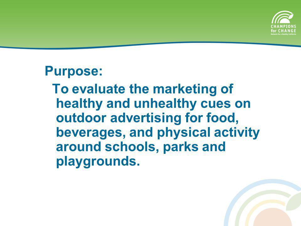 Purpose: To evaluate the marketing of healthy and unhealthy cues on outdoor advertising for food, beverages, and physical activity around schools, parks and playgrounds.