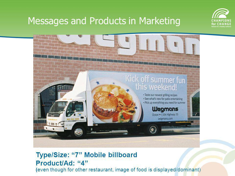 Messages and Products in Marketing Type/Size: 7 Mobile billboard Product/Ad: 4 (even though for other restaurant, image of food is displayed/dominant)