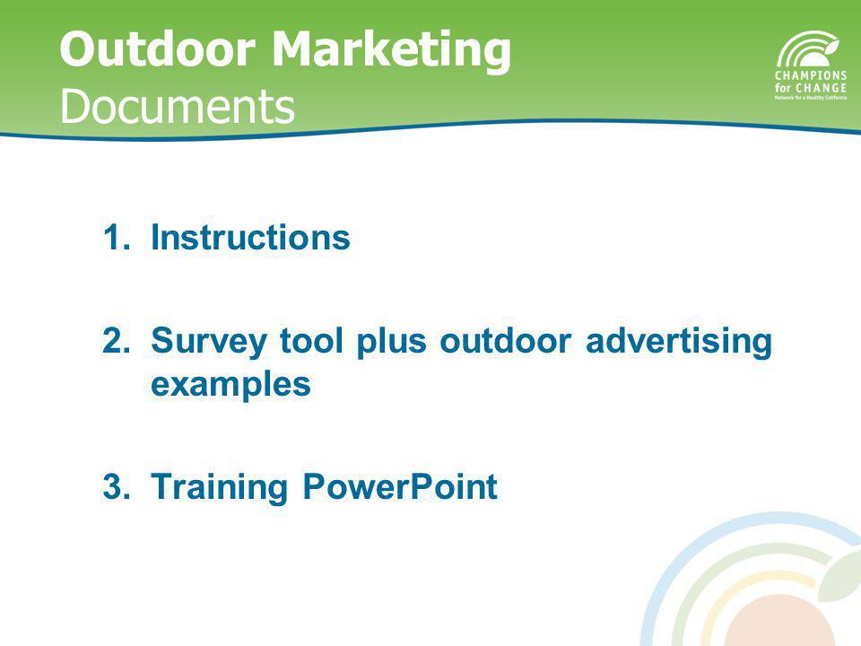 Outdoor Marketing Documents 1.Instructions 2.Survey tool plus outdoor advertising examples 3.Training PowerPoint