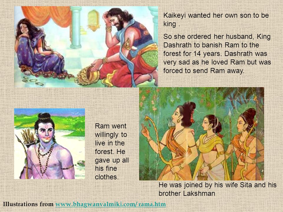 Illustrations from www.bhagwanvalmiki.com/ rama.htmwww.bhagwanvalmiki.com/ rama.htm Kaikeyi wanted her own son to be king. So she ordered her husband,