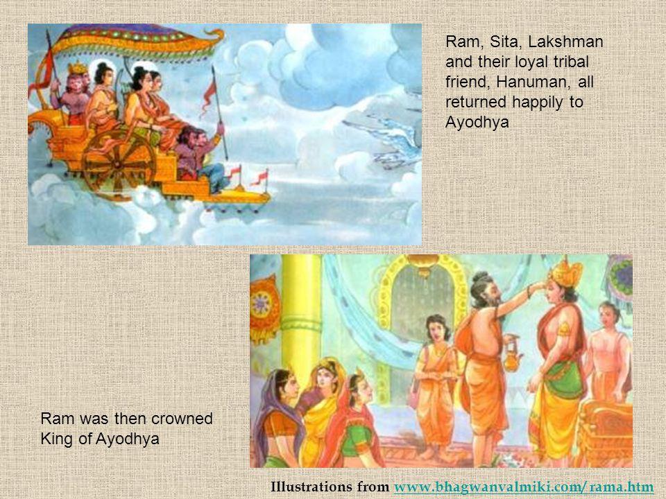 Illustrations from www.bhagwanvalmiki.com/ rama.htmwww.bhagwanvalmiki.com/ rama.htm Ram, Sita, Lakshman and their loyal tribal friend, Hanuman, all re