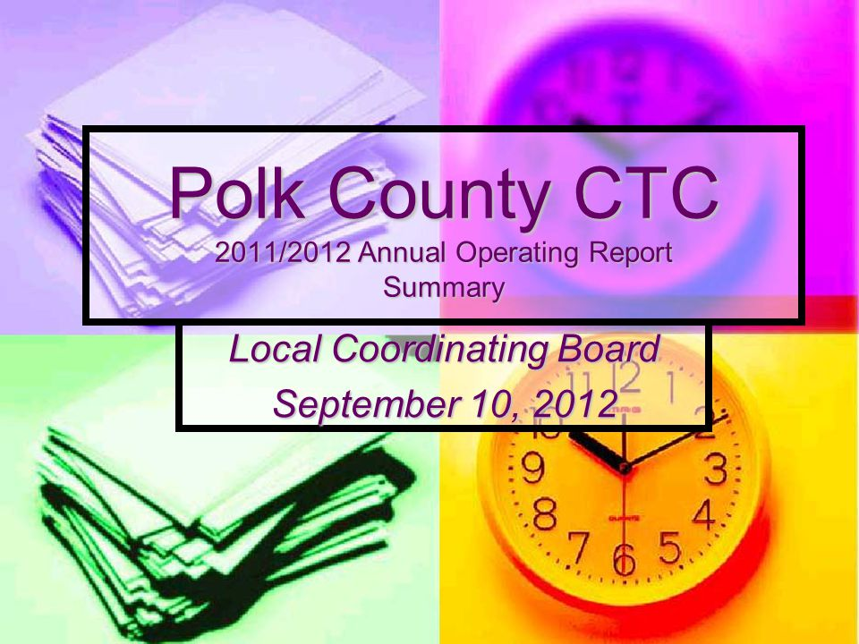Polk County CTC 2011/2012 Annual Operating Report Summary Local Coordinating Board September 10, 2012