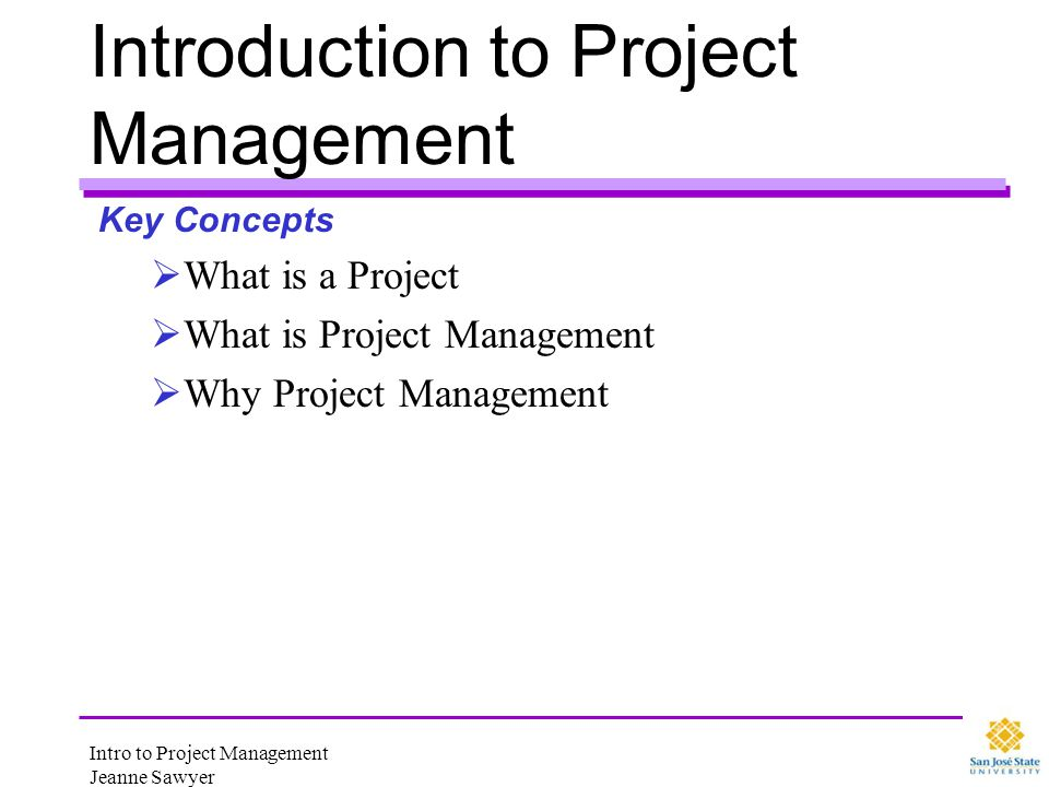 Intro to Project Management Jeanne Sawyer What is a Project.