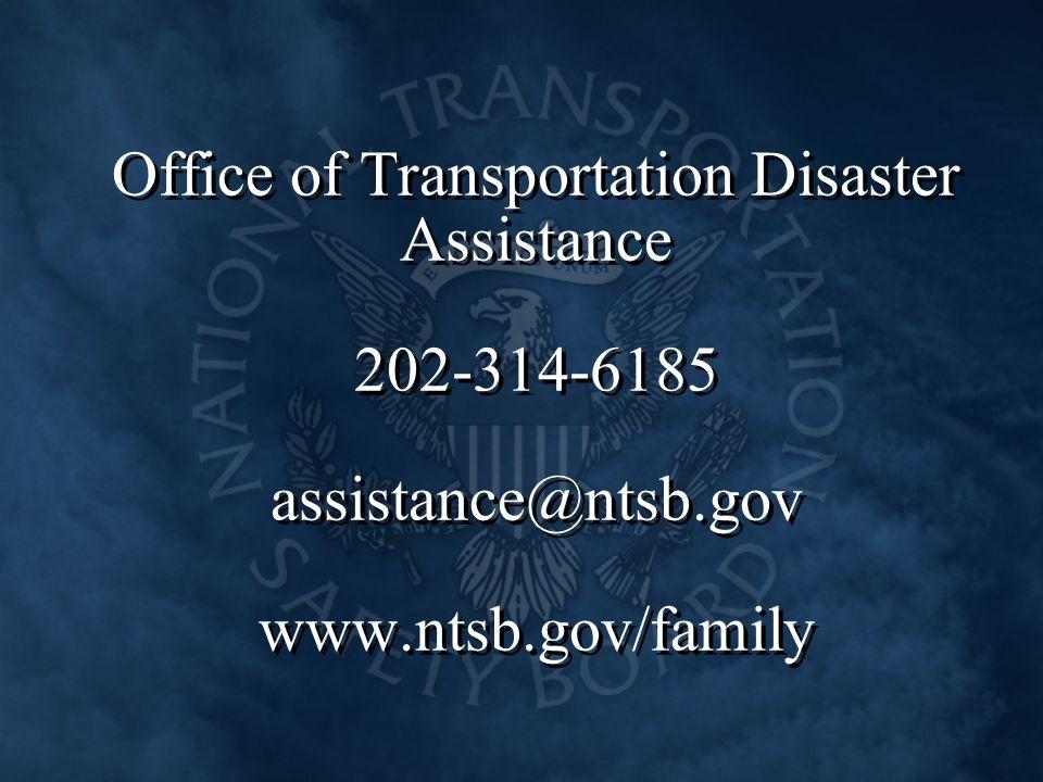 Office of Transportation Disaster Assistance 202-314-6185 assistance@ntsb.gov www.ntsb.gov/family