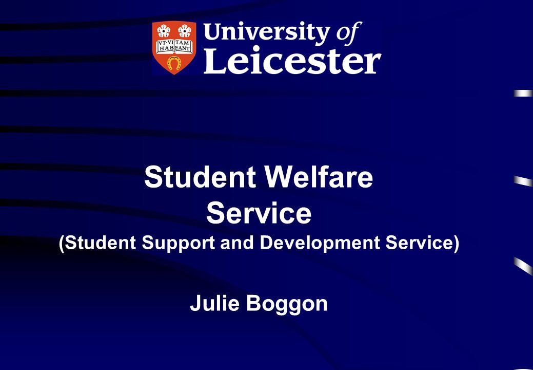 Student Welfare Service (Student Support and Development Service) Julie Boggon