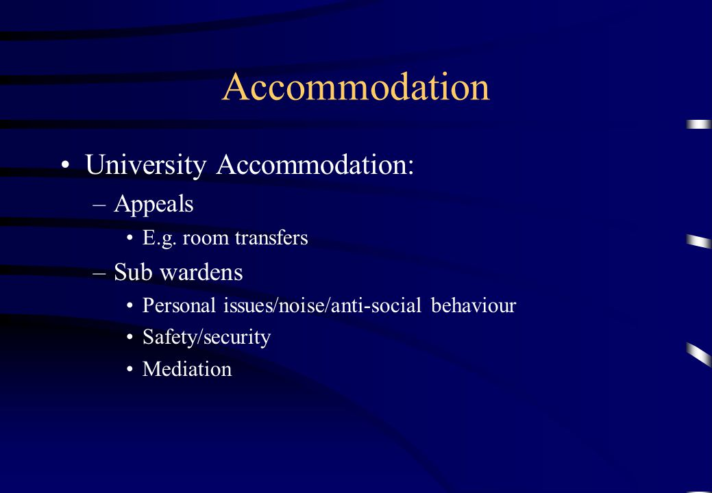 Accommodation Private landlords: –Community liaison –Contracts –Mediation –Noise/anti-social behaviour Pro Bono Clinic –School of Law