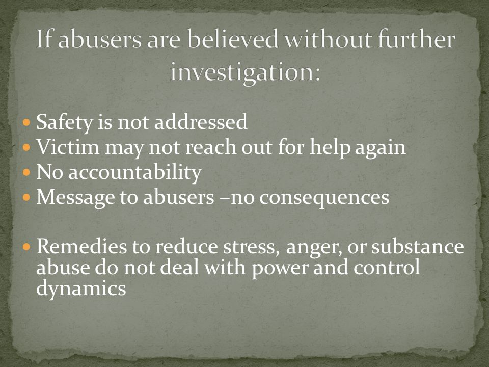 Safety is not addressed Victim may not reach out for help again No accountability Message to abusers –no consequences Remedies to reduce stress, anger
