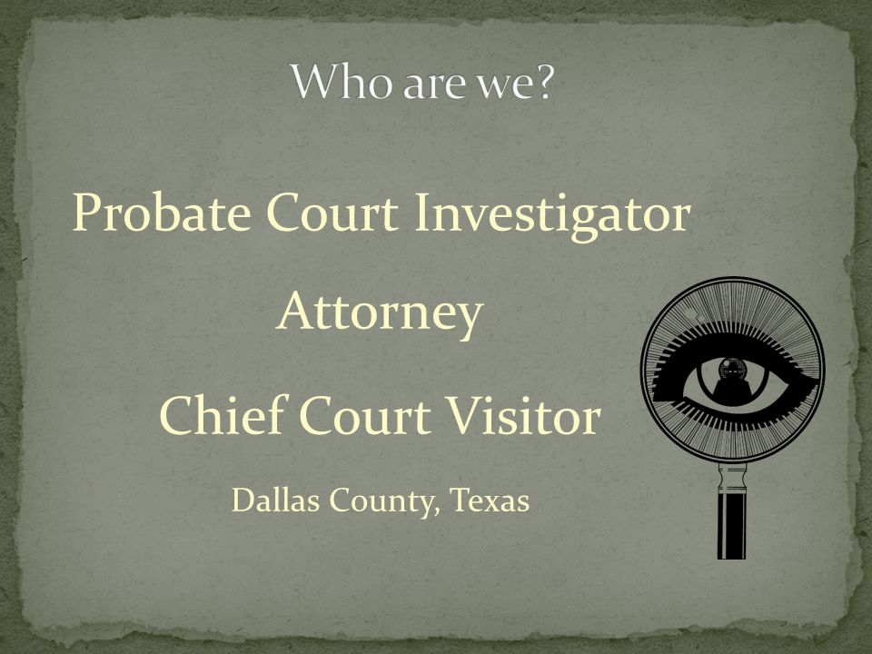 Probate Court Investigator Attorney Chief Court Visitor Dallas County, Texas