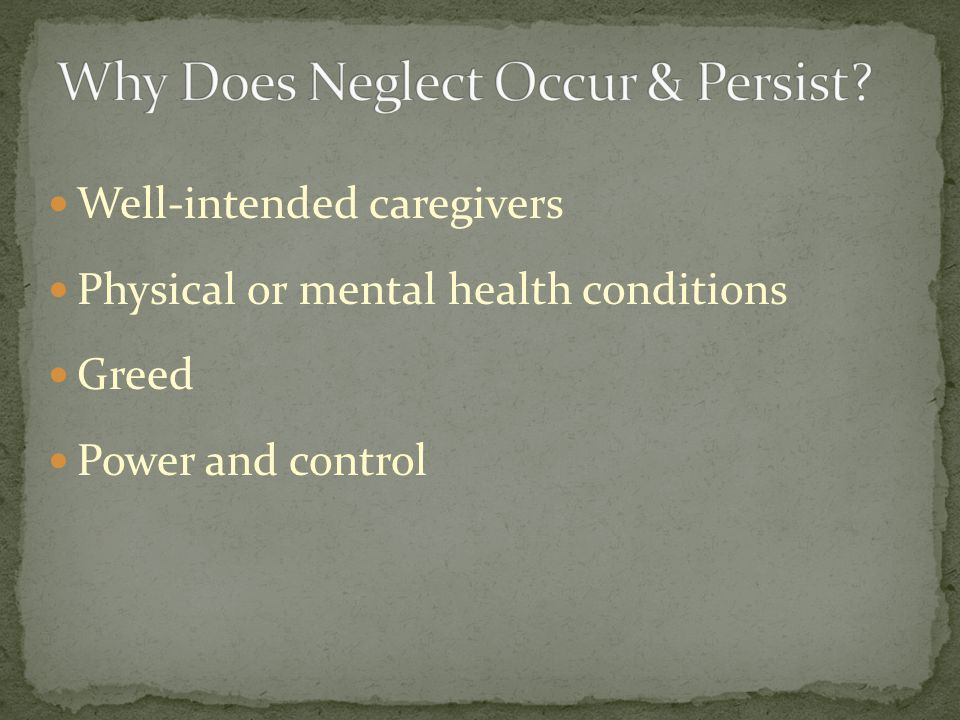 Well-intended caregivers Physical or mental health conditions Greed Power and control