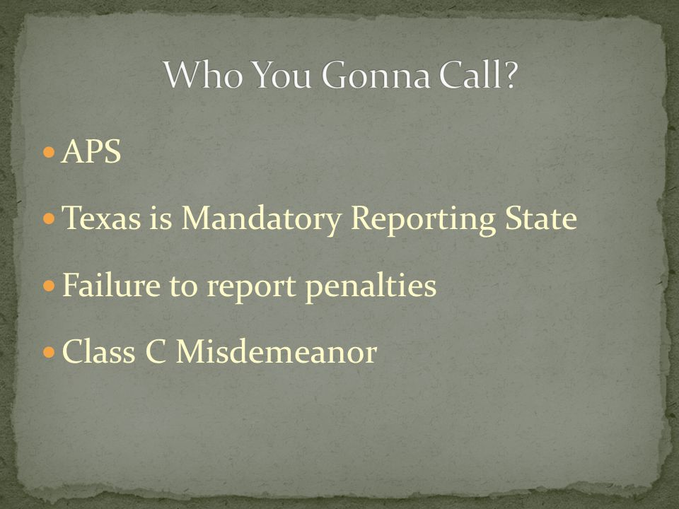 APS Texas is Mandatory Reporting State Failure to report penalties Class C Misdemeanor