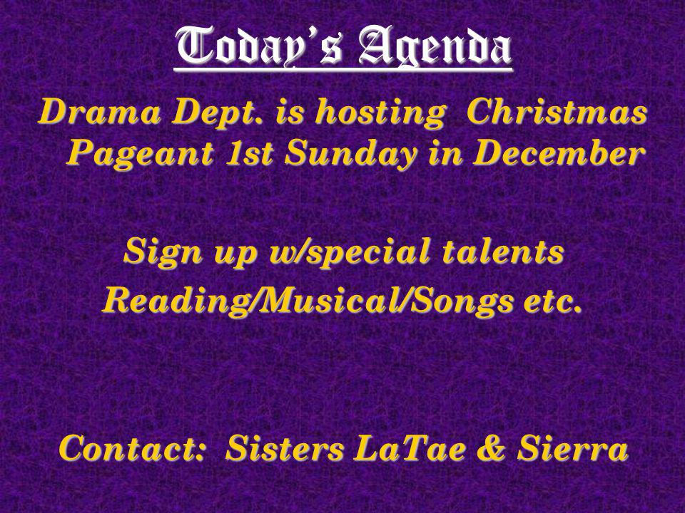 Drama Dept. is hosting Christmas Pageant 1st Sunday in December Sign up w/special talents Reading/Musical/Songs etc. Contact: Sisters LaTae & Sierra T