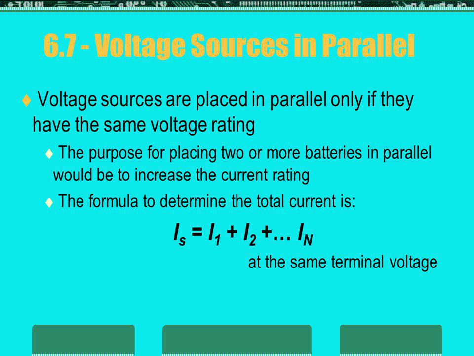 Voltage sources are placed in parallel only if they have the same voltage rating The purpose for placing two or more batteries in parallel would be to