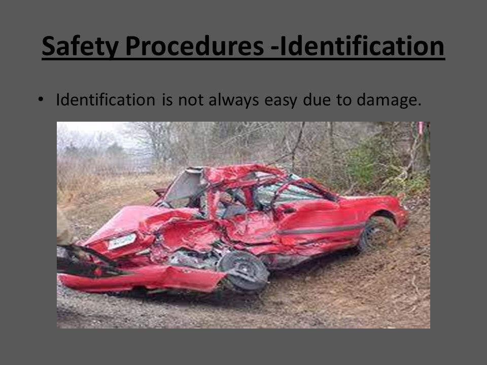 Safety Procedures -Identification Identification is not always easy due to damage.