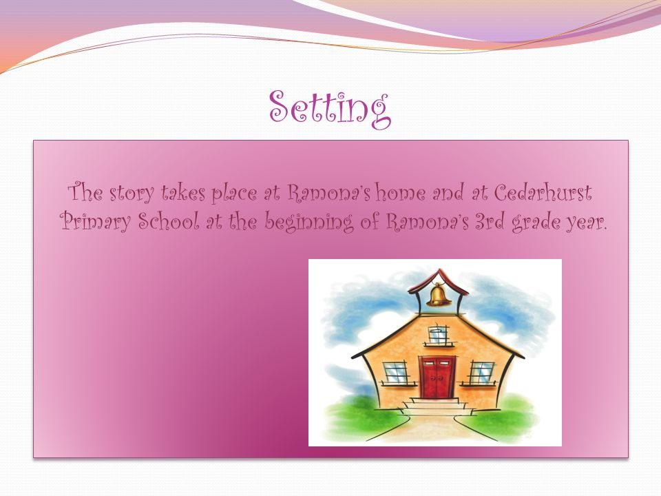Main Character Ramona Quimby is very headstrong girl that loves her family.