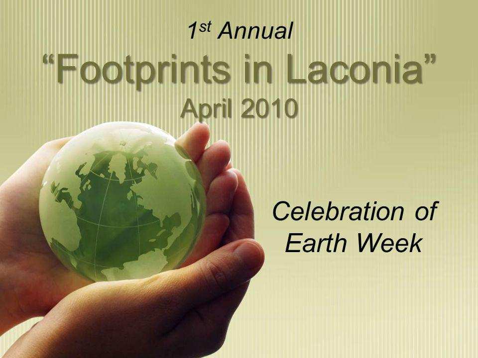 Footprints in Laconia April 2010 1 st Annual Footprints in Laconia April 2010 Celebration of Earth Week