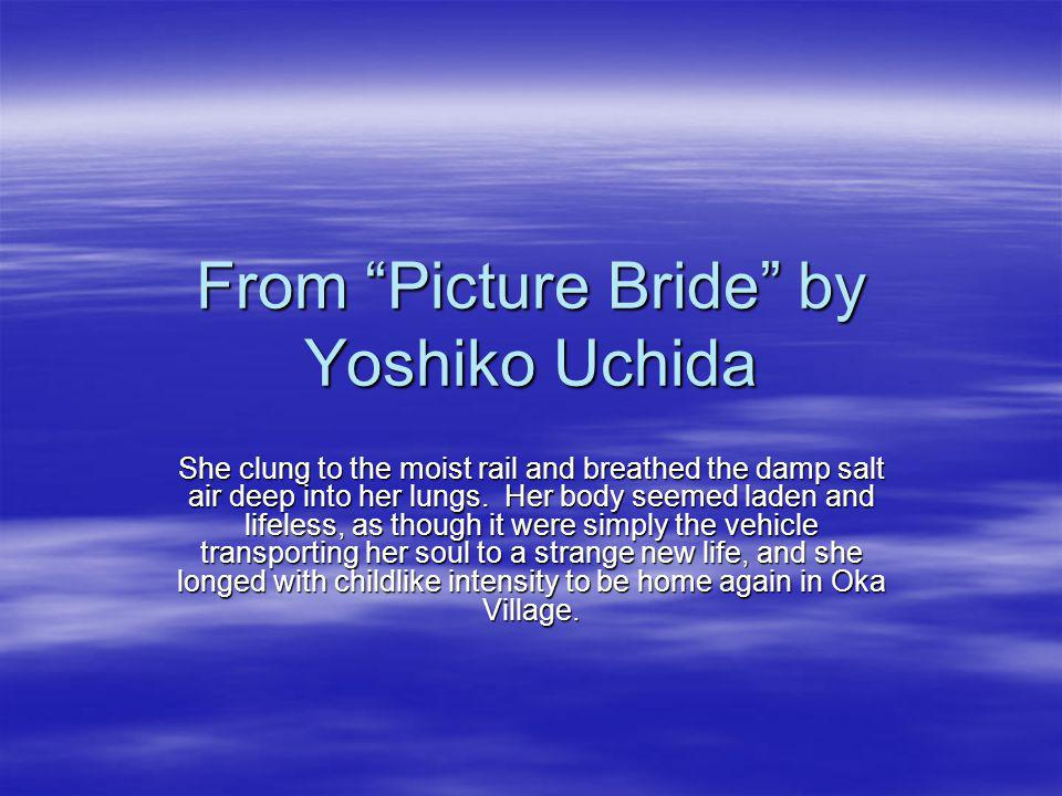 From Picture Bride by Yoshiko Uchida She clung to the moist rail and breathed the damp salt air deep into her lungs.