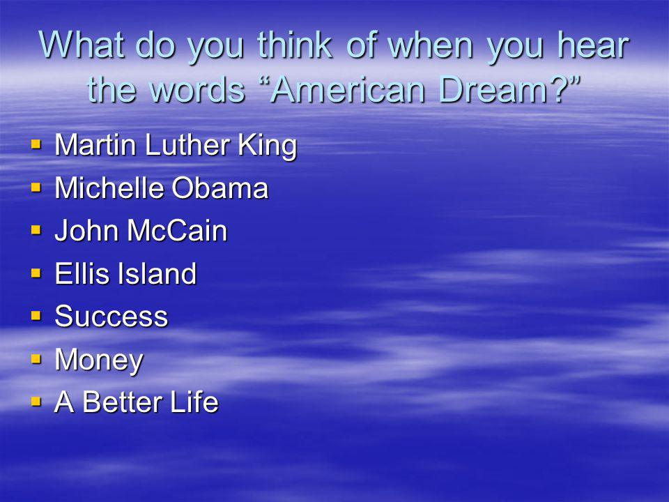 What do you think of when you hear the words American Dream.