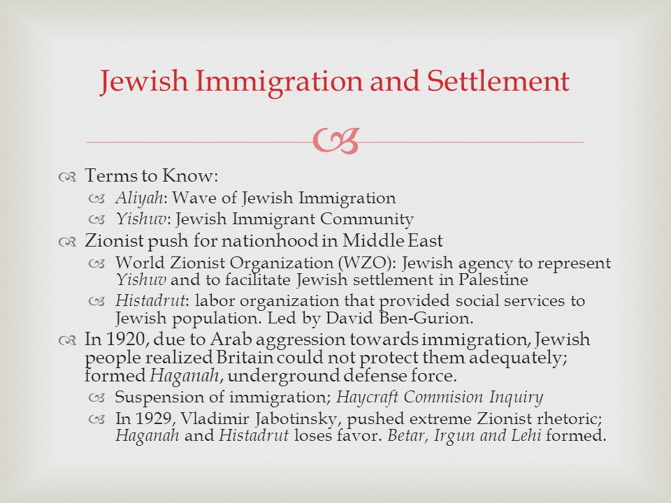 Terms to Know: Aliyah : Wave of Jewish Immigration Yishuv : Jewish Immigrant Community Zionist push for nationhood in Middle East World Zionist Organi