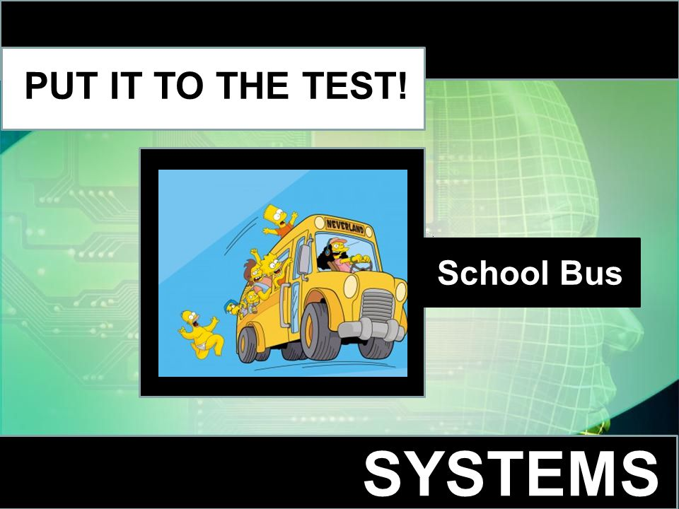 School Bus SYSTEMS PUT IT TO THE TEST!