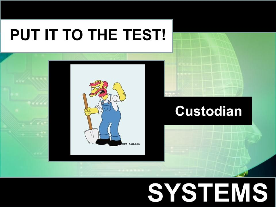 SYSTEMS PUT IT TO THE TEST! Custodian