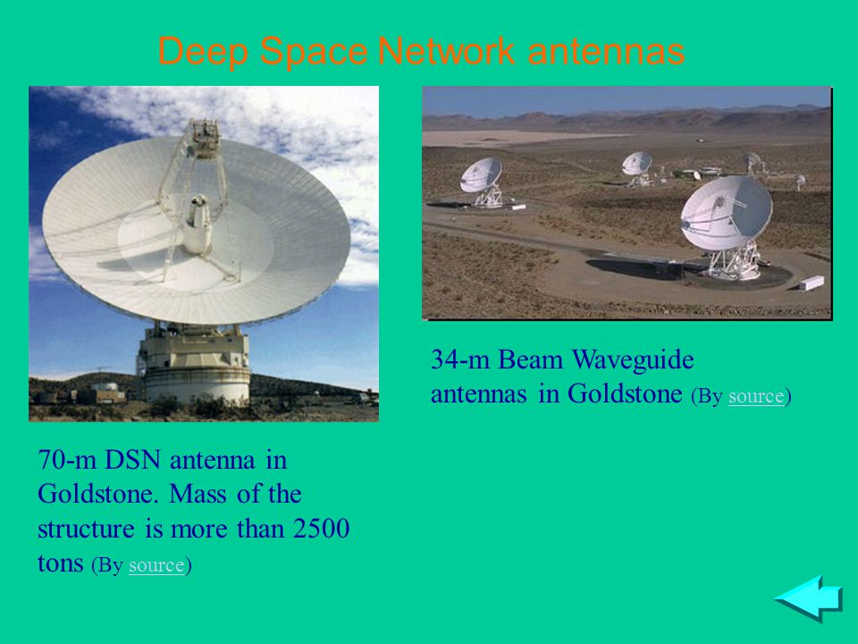 Deep Space Network antennas 70-m DSN antenna in Goldstone. Mass of the structure is more than 2500 tons (By source)source 34-m Beam Waveguide antennas