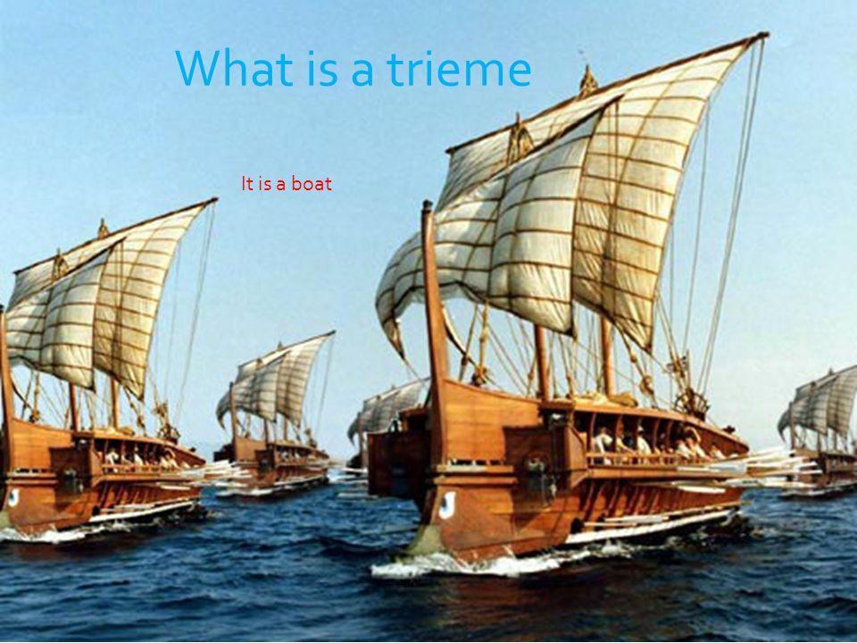 What is a trieme It is a boat