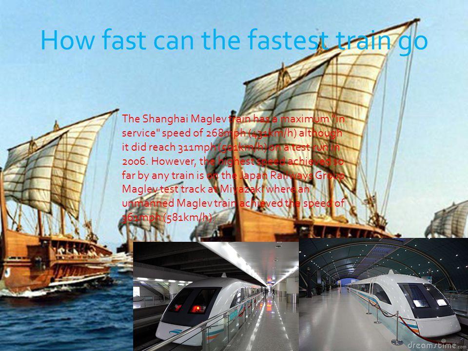 How fast can the fastest train go The Shanghai Maglev train has a maximum