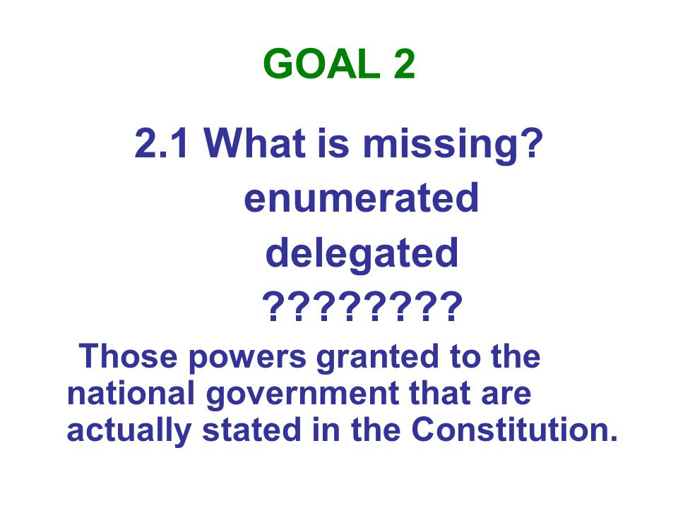 GOAL 2 2.1 What is missing. enumerated delegated .
