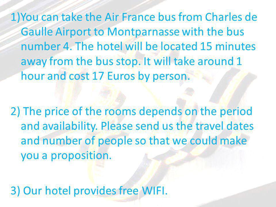 1)You can take the Air France bus from Charles de Gaulle Airport to Montparnasse with the bus number 4.