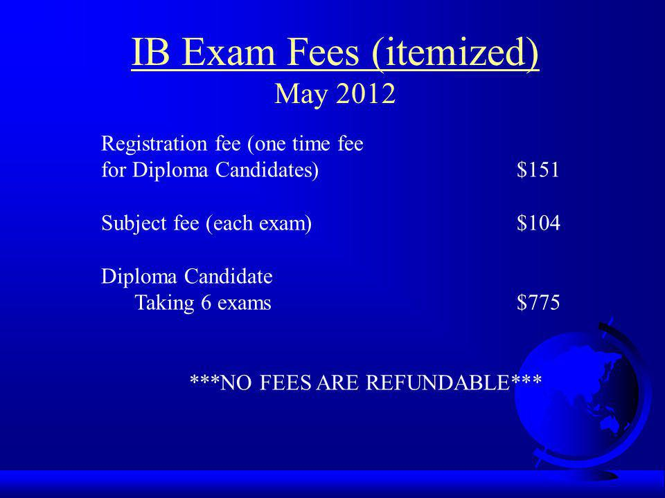 IB Exam Fees (itemized) May 2012 Registration fee (one time fee for Diploma Candidates) $151 Subject fee (each exam) $104 Diploma Candidate Taking 6 e