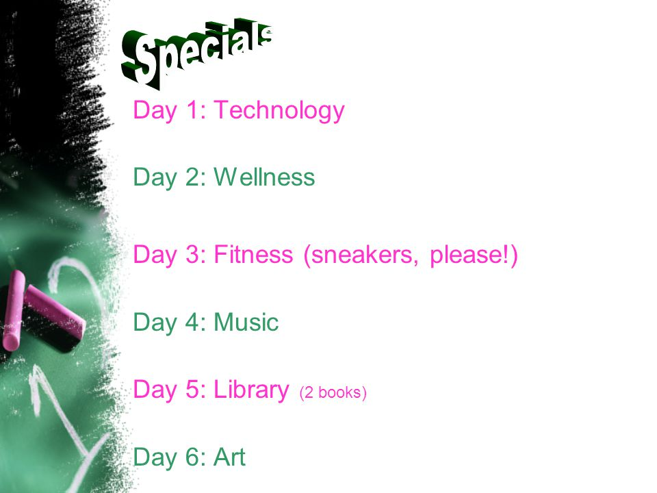 Day 1: Technology Day 2: Wellness Day 3: Fitness (sneakers, please!) Day 4: Music Day 5: Library (2 books) Day 6: Art