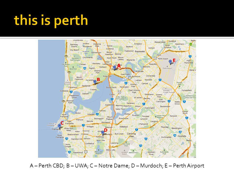 A – Perth CBD; B – UWA; C – Notre Dame; D – Murdoch; E – Perth Airport